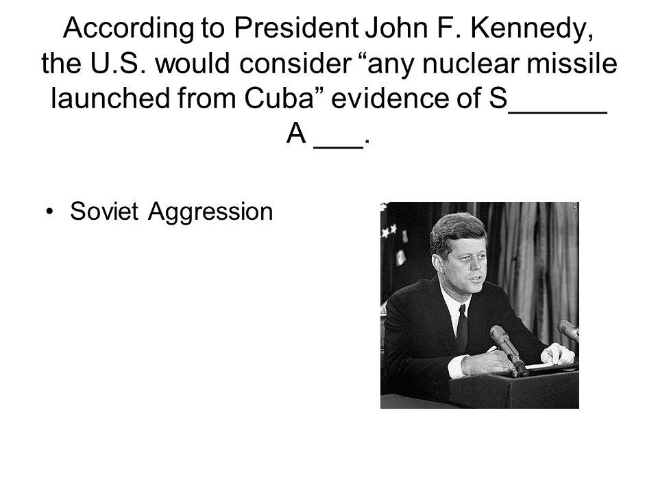 According to President John F. Kennedy, the U. S