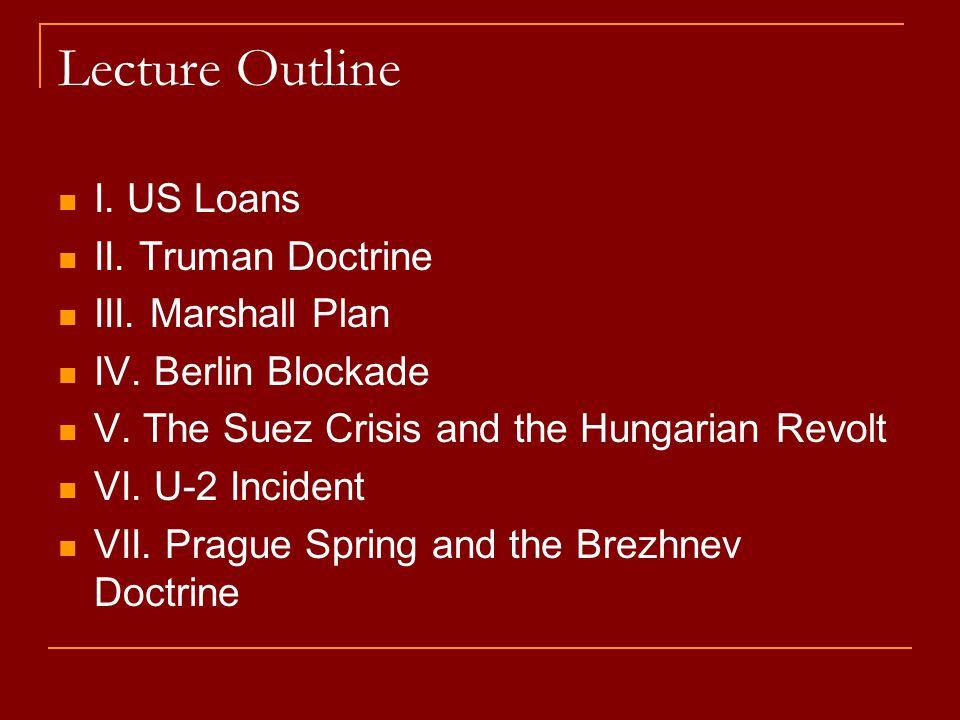 Lecture Outline I. US Loans II. Truman Doctrine III. Marshall Plan