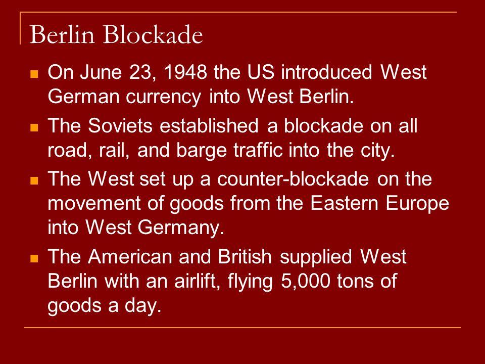 Berlin Blockade On June 23, 1948 the US introduced West German currency into West Berlin.