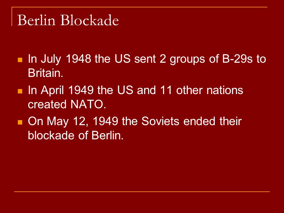 Berlin Blockade In July 1948 the US sent 2 groups of B-29s to Britain.