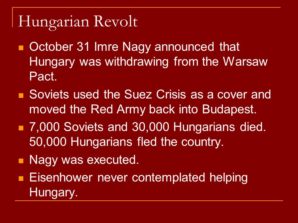 Hungarian Revolt October 31 Imre Nagy announced that Hungary was withdrawing from the Warsaw Pact.