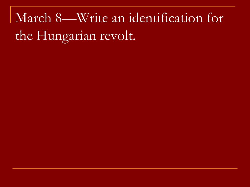 March 8—Write an identification for the Hungarian revolt.