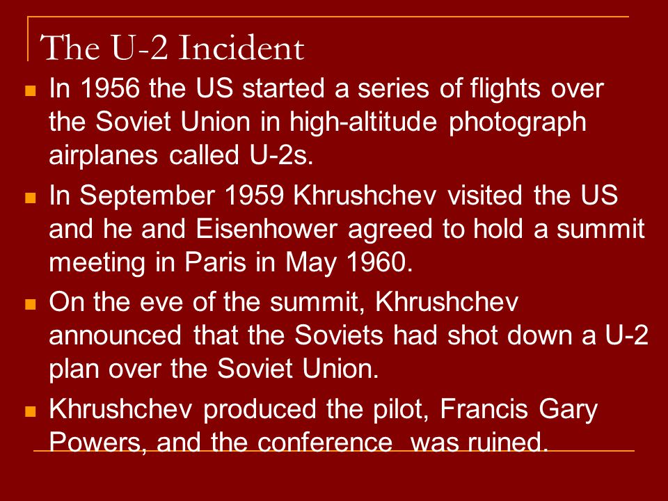 The U-2 Incident In 1956 the US started a series of flights over the Soviet Union in high-altitude photograph airplanes called U-2s.