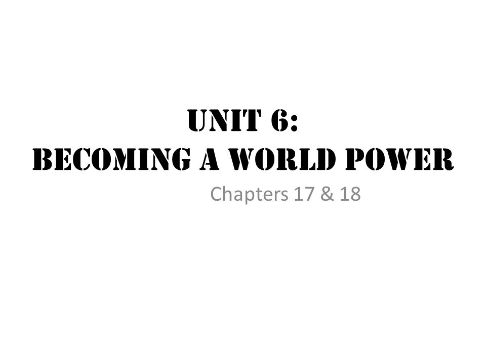 Unit 6: Becoming a World Power