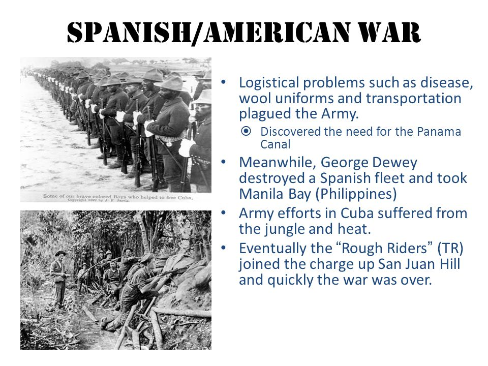 Spanish/American War Logistical problems such as disease, wool uniforms and transportation plagued the Army.