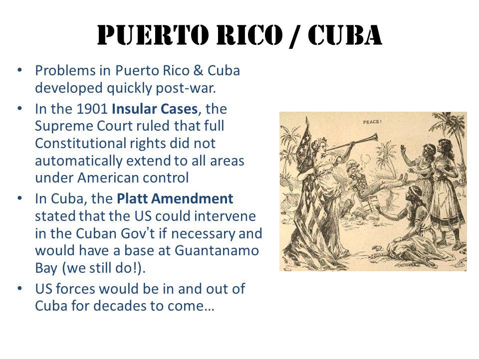 Puerto Rico / Cuba Problems in Puerto Rico & Cuba developed quickly post-war.