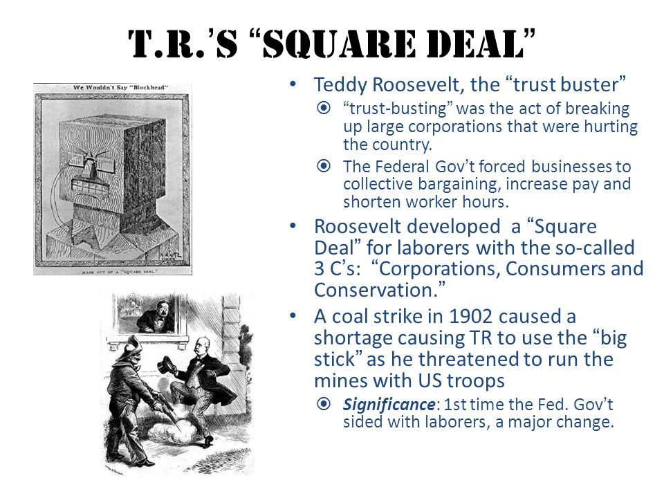 T.R.'s Square Deal Teddy Roosevelt, the trust buster