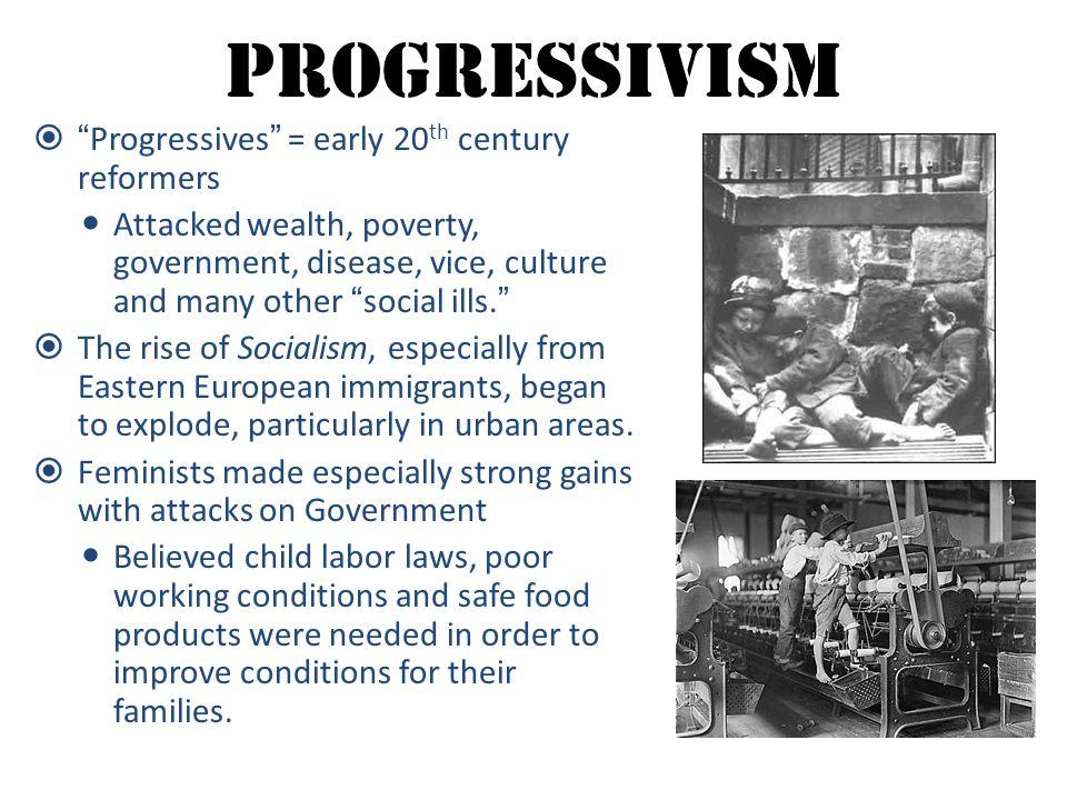Progressivism Progressives = early 20th century reformers
