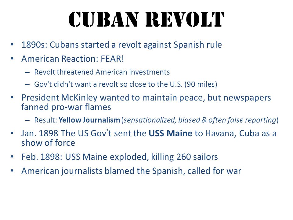 Cuban Revolt 1890s: Cubans started a revolt against Spanish rule