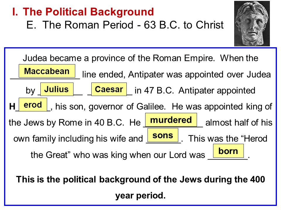 The Political Background E. The Roman Period - 63 B.C. to Christ