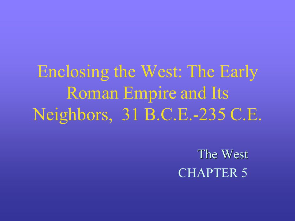 Enclosing the West: The Early Roman Empire and Its Neighbors, 31 B. C