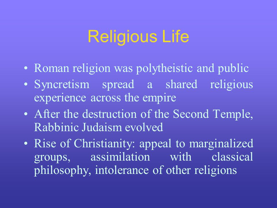 Religious Life Roman religion was polytheistic and public