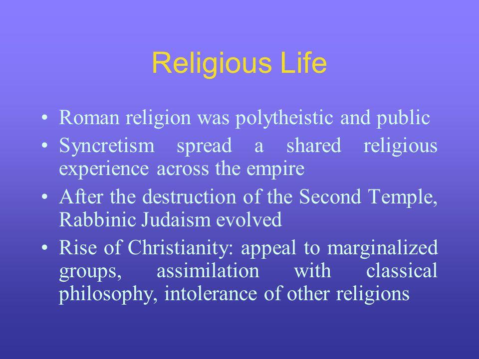 Religious Life Roman religion was polytheistic and public
