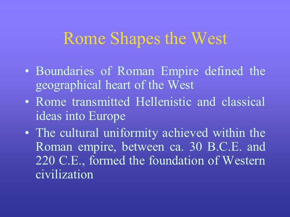 Rome Shapes the West Boundaries of Roman Empire defined the geographical heart of the West.