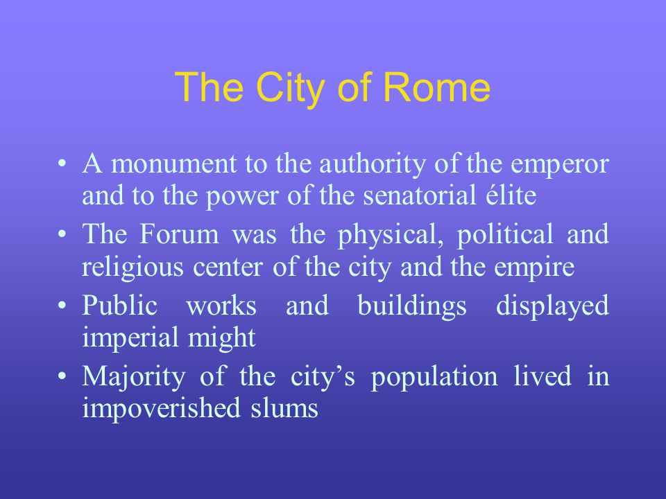 The City of Rome A monument to the authority of the emperor and to the power of the senatorial élite.