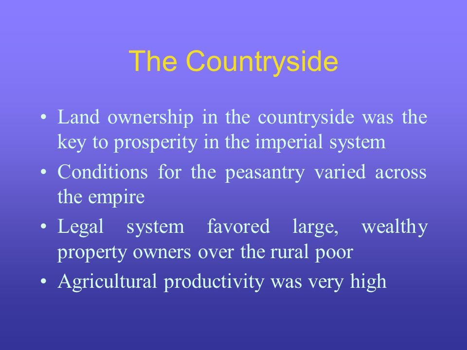 The Countryside Land ownership in the countryside was the key to prosperity in the imperial system.