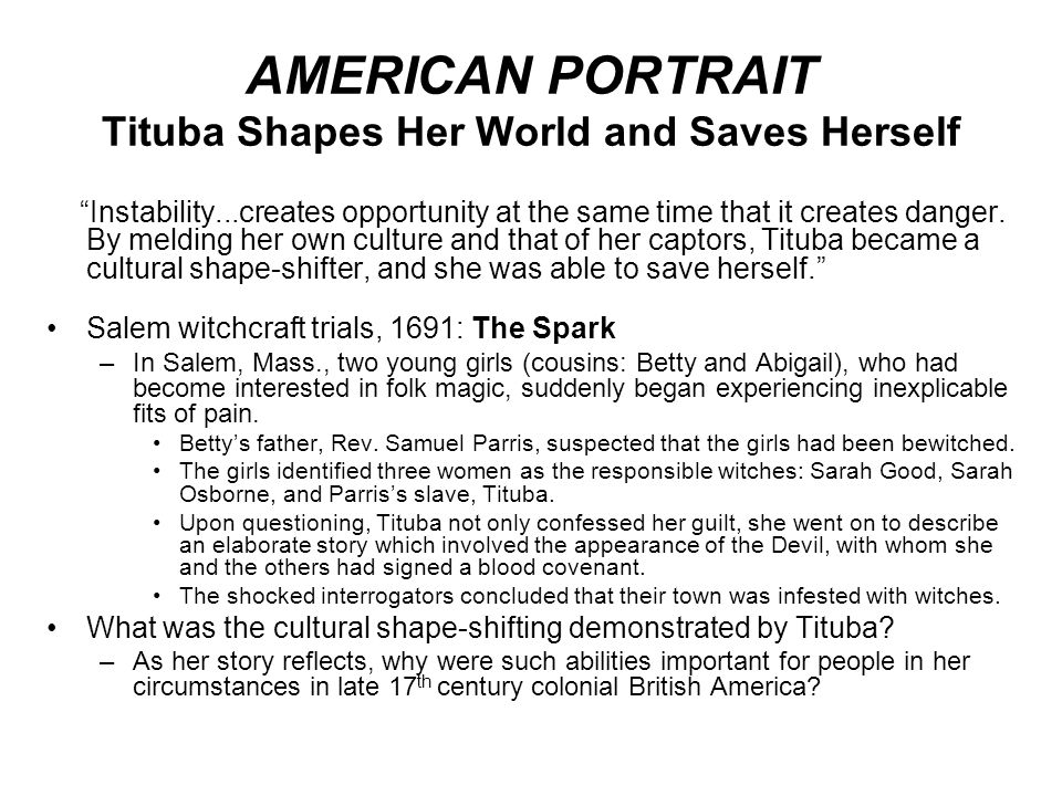 AMERICAN PORTRAIT Tituba Shapes Her World and Saves Herself