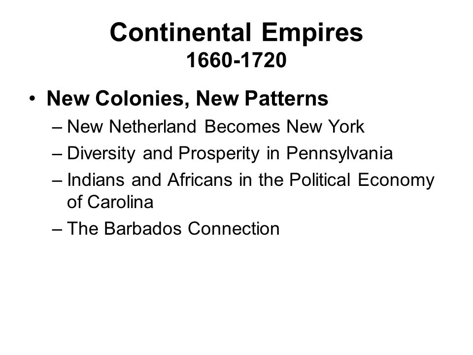 Continental Empires 1660-1720 New Colonies, New Patterns