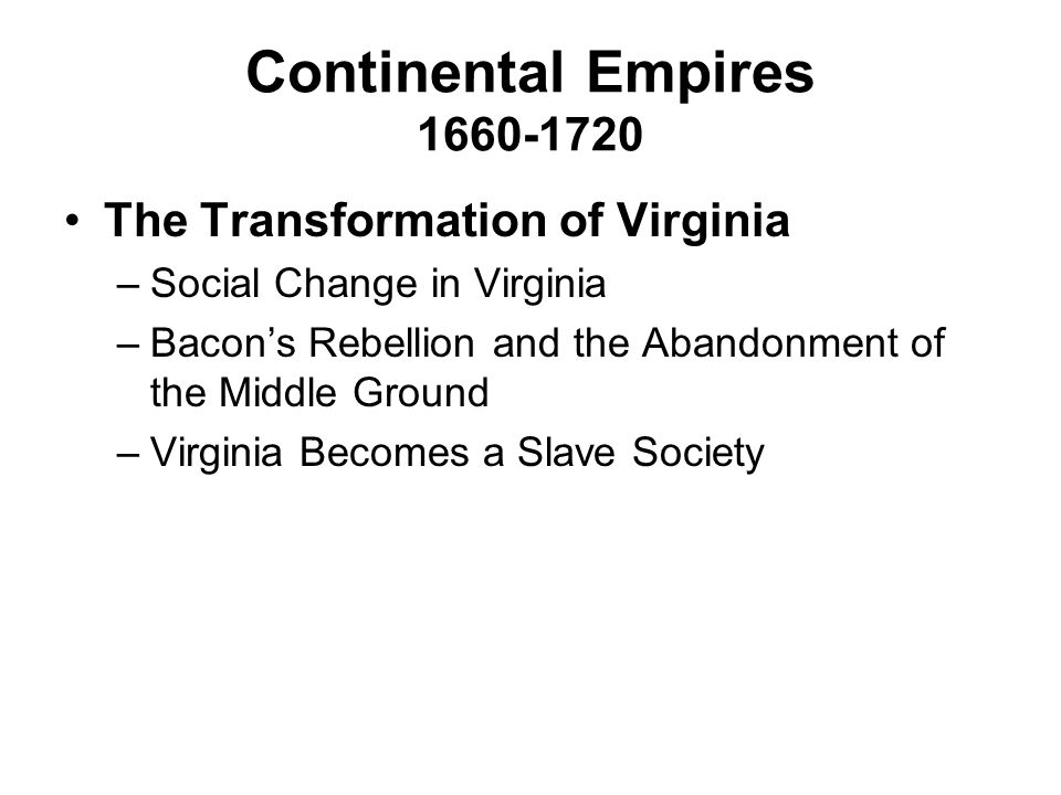 Continental Empires 1660-1720 The Transformation of Virginia