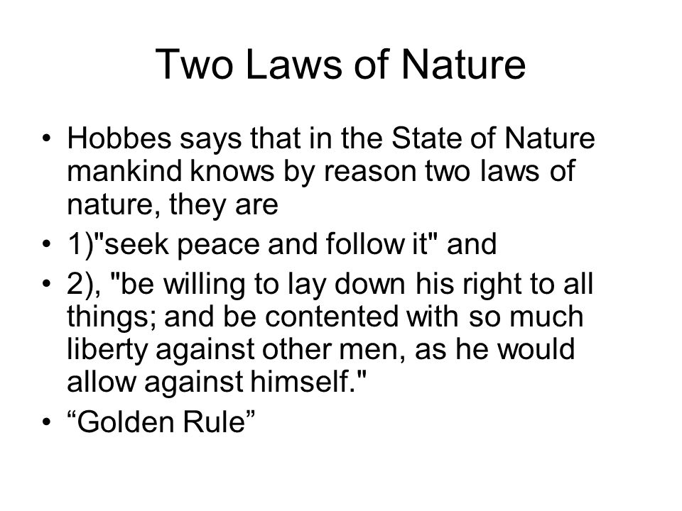 Two Laws of Nature Hobbes says that in the State of Nature mankind knows by reason two laws of nature, they are.