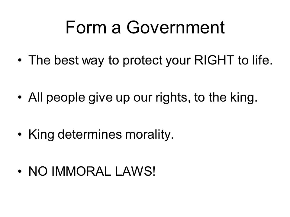 Form a Government The best way to protect your RIGHT to life.