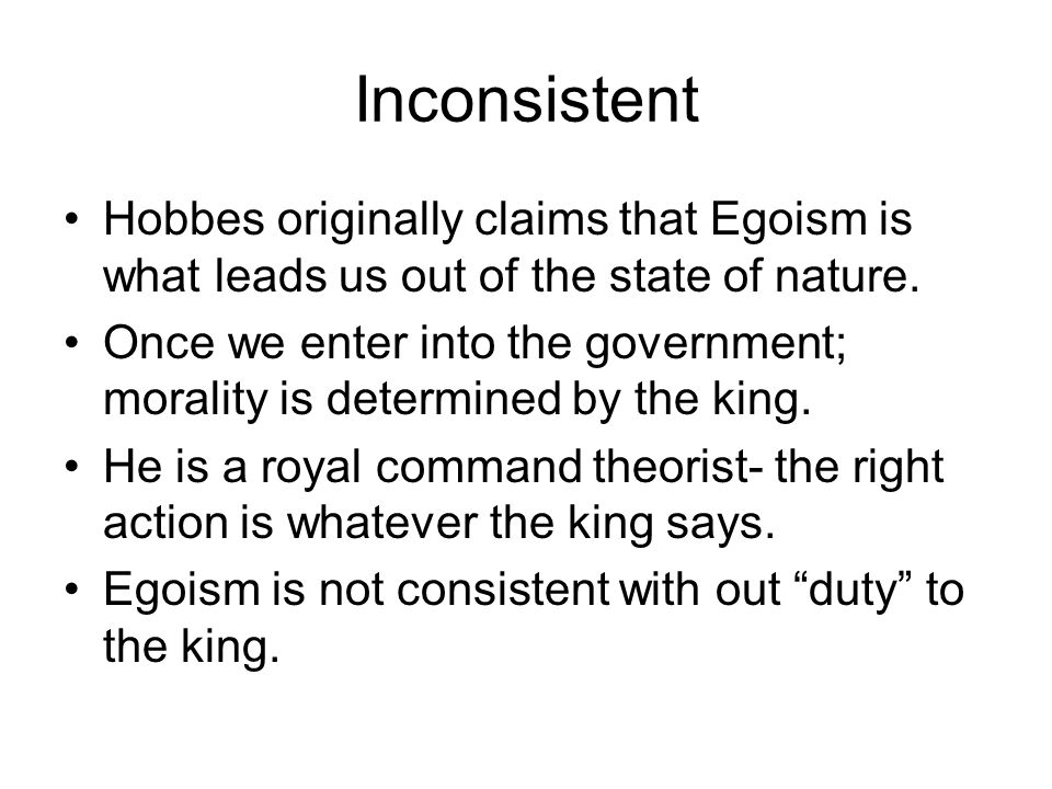 Inconsistent Hobbes originally claims that Egoism is what leads us out of the state of nature.