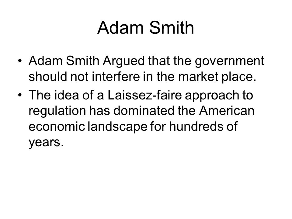 Adam Smith Adam Smith Argued that the government should not interfere in the market place.