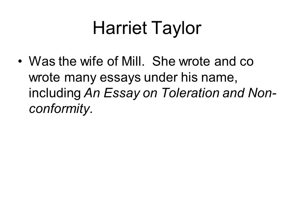 Harriet Taylor Was the wife of Mill.