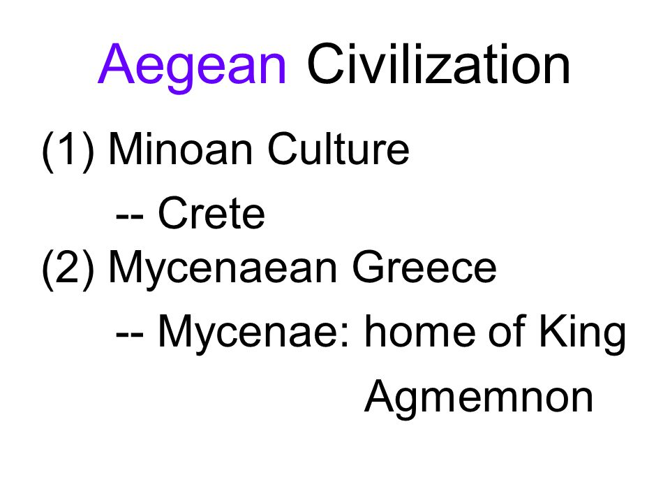 Aegean Civilization Minoan Culture -- Crete (2) Mycenaean Greece