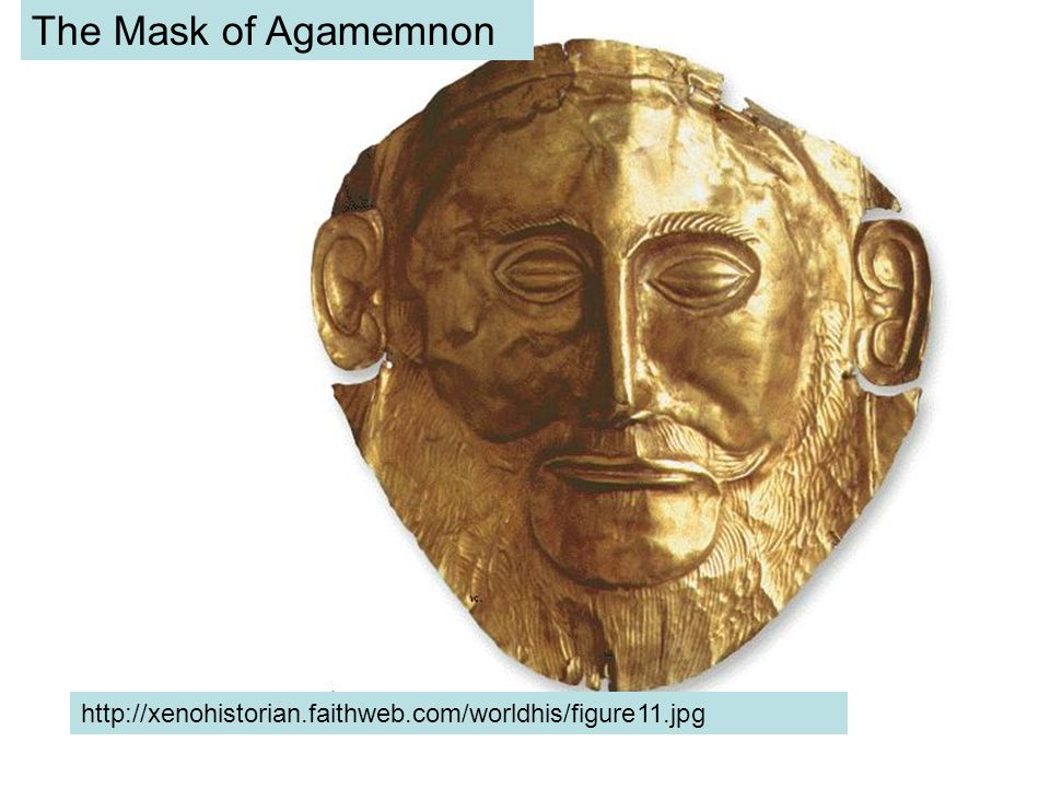 The Mask of Agamemnon http://xenohistorian.faithweb.com/worldhis/figure11.jpg
