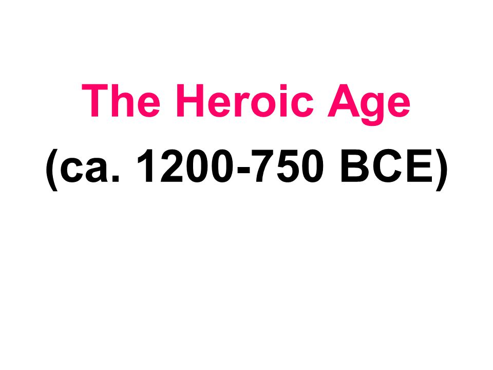 The Heroic Age (ca. 1200-750 BCE)