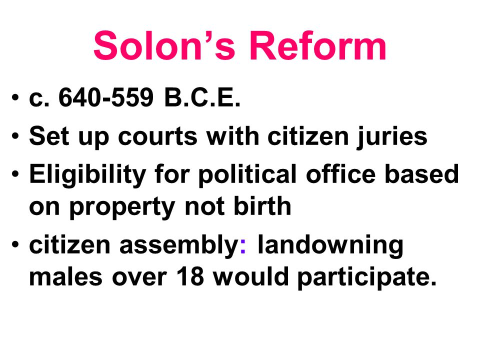 Solon's Reform c. 640-559 B.C.E. Set up courts with citizen juries