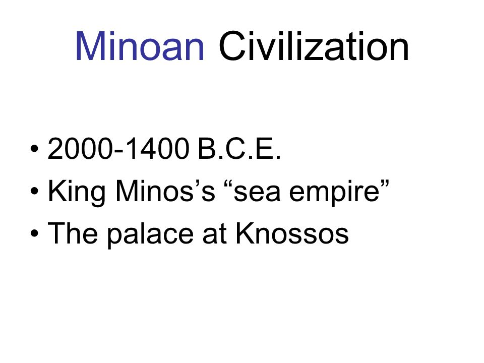 Minoan Civilization 2000-1400 B.C.E. King Minos's sea empire
