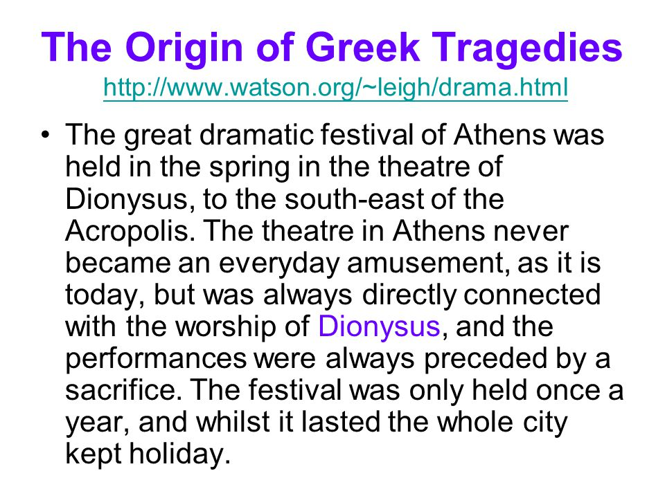 The Origin of Greek Tragedies http://www.watson.org/~leigh/drama.html