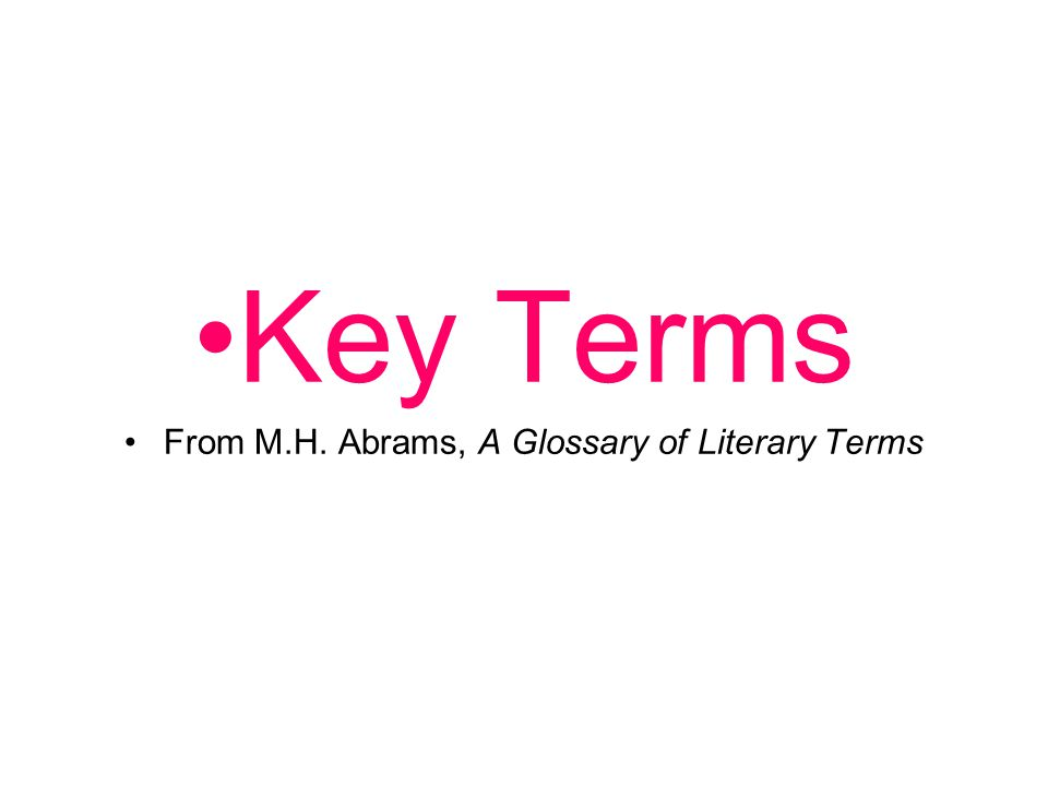 From M.H. Abrams, A Glossary of Literary Terms