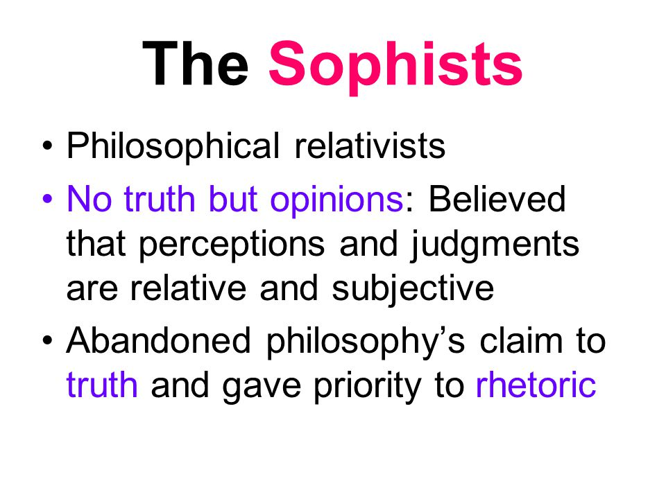The Sophists Philosophical relativists