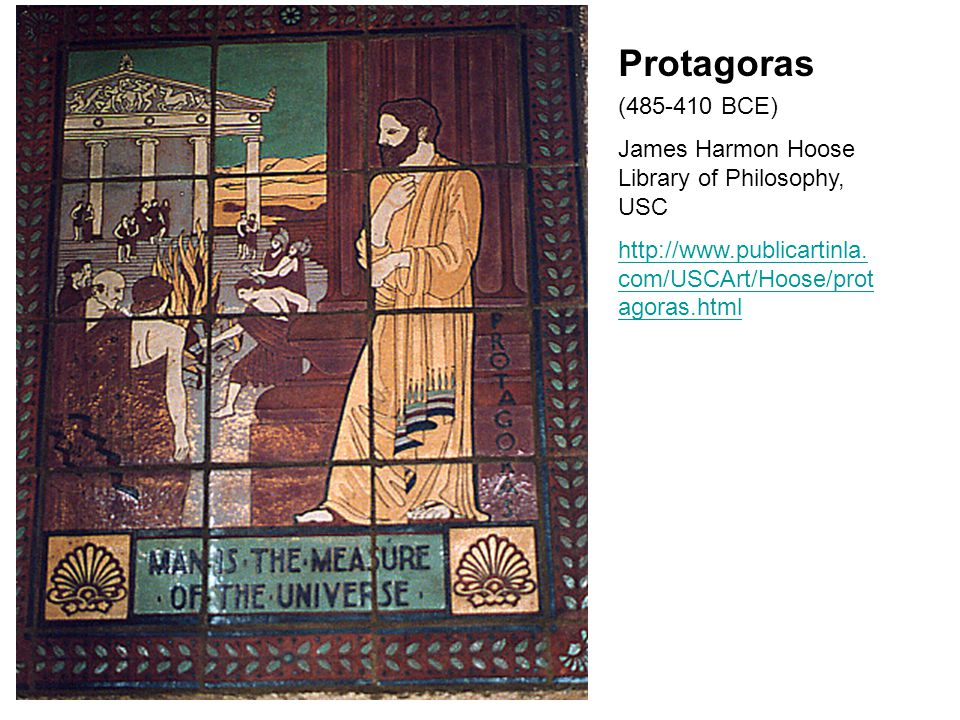 Protagoras (485-410 BCE) James Harmon Hoose Library of Philosophy, USC