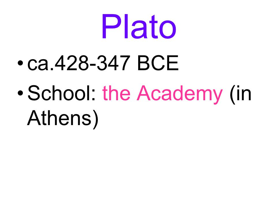 Plato ca.428-347 BCE School: the Academy (in Athens)