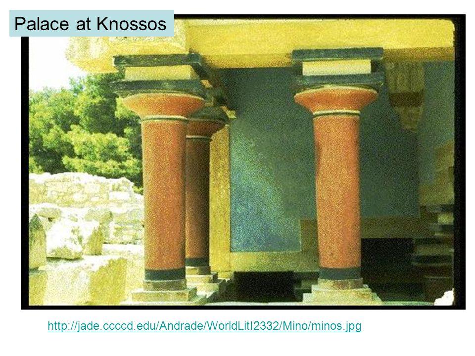 Palace at Knossos http://jade.ccccd.edu/Andrade/WorldLitI2332/Mino/minos.jpg