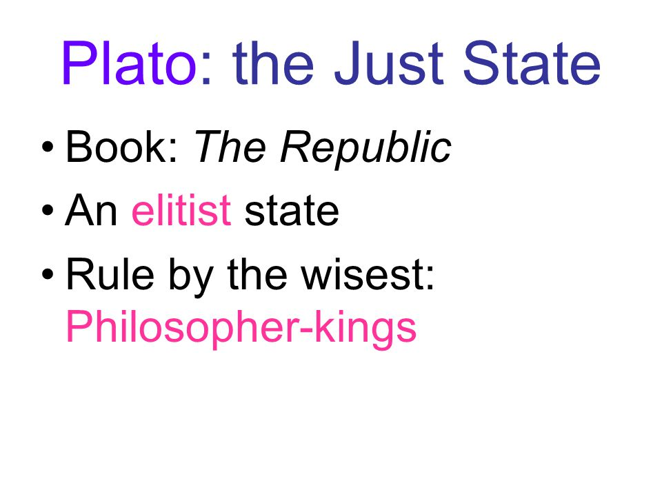 Plato: the Just State Book: The Republic An elitist state