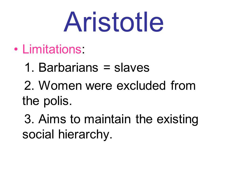 Aristotle Limitations: 1. Barbarians = slaves