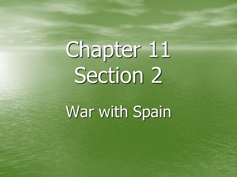 Chapter 11 Section 2 War with Spain
