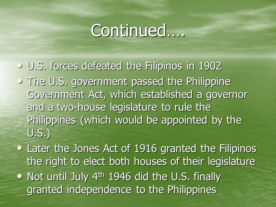 Continued…. U.S. forces defeated the Filipinos in 1902