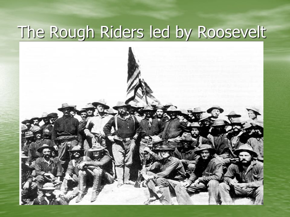 The Rough Riders led by Roosevelt