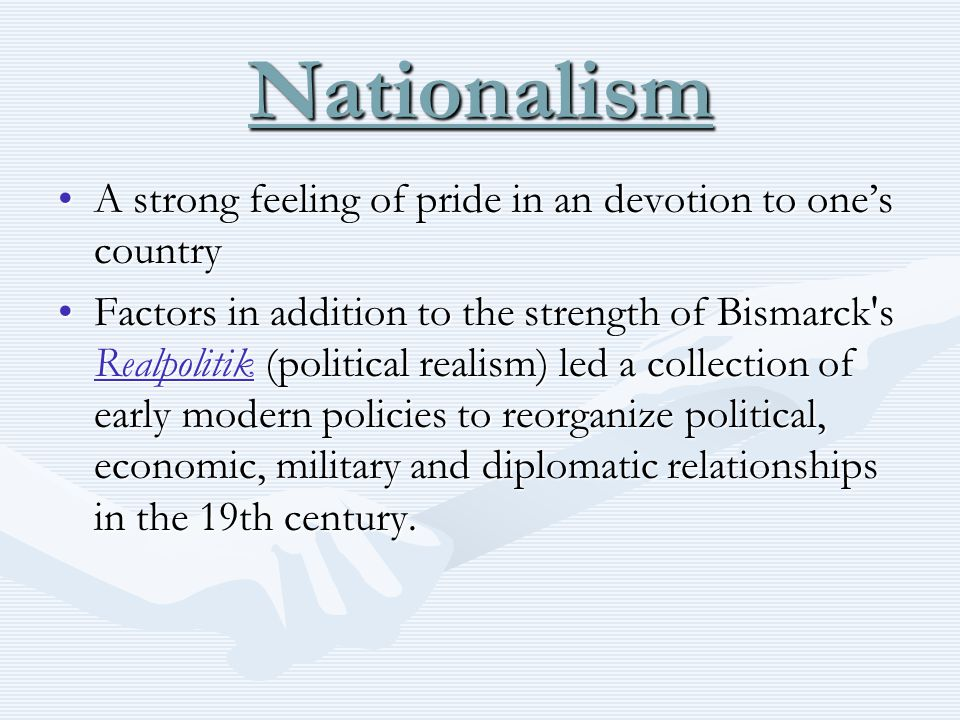 Nationalism A strong feeling of pride in an devotion to one's country