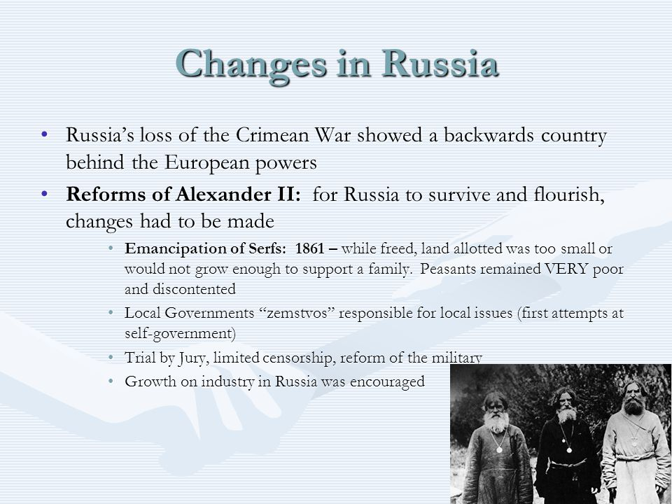 Changes in Russia Russia's loss of the Crimean War showed a backwards country behind the European powers.