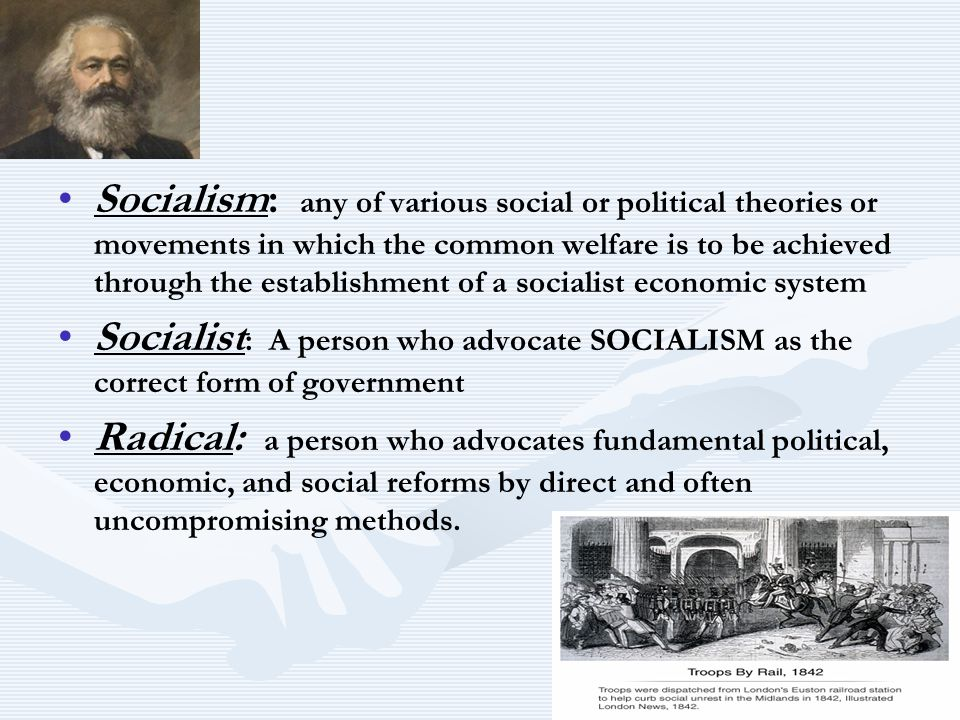 Socialism: any of various social or political theories or movements in which the common welfare is to be achieved through the establishment of a socialist economic system