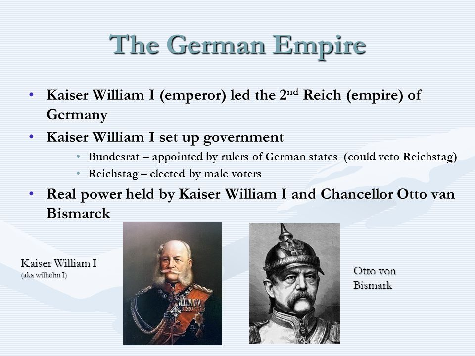 The German Empire Kaiser William I (emperor) led the 2nd Reich (empire) of Germany. Kaiser William I set up government.