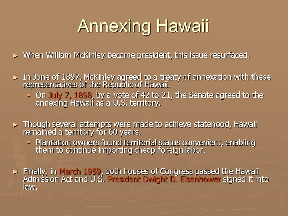 Annexing Hawaii When William McKinley became president, this issue resurfaced.
