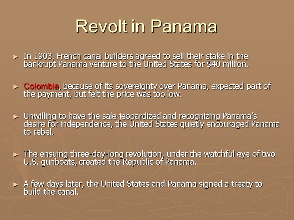 Revolt in Panama In 1903, French canal builders agreed to sell their stake in the bankrupt Panama venture to the United States for $40 million.